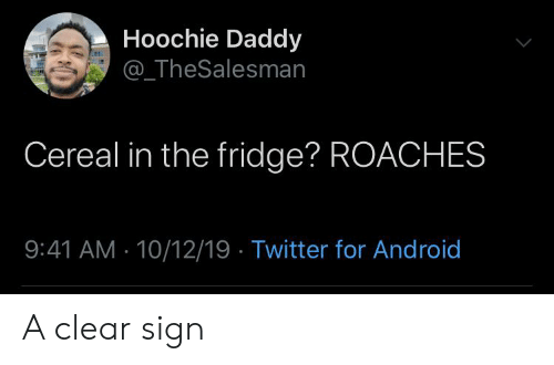 Android, Blackpeopletwitter, and Funny: Hoochie Daddy  @_TheSalesman  Cereal in the fridge? ROACHES  9:41 AM 10/12/19 Twitter for Android A clear sign