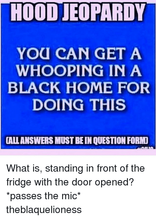 Hood jeopardy you can geta whooping ina black home for doing this jeopardy memes and black hood jeopardy you can geta whooping ina black home solutioingenieria Images