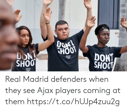 Memes, Real Madrid, and 🤖: HOOT  DONT  SHOO  REAM  SHOO  REAM  DREAM Real Madrid defenders when they see Ajax players coming at them https://t.co/hUJp4zuu2g