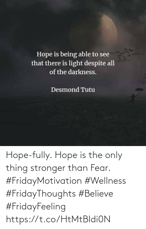 Fear, Hope, and Believe: Hope-fully. Hope is the only  thing stronger than Fear.  #FridayMotivation #Wellness  #FridayThoughts #Believe  #FridayFeeling https://t.co/HtMtBIdi0N