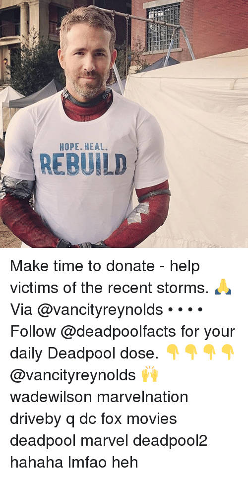 Memes, Movies, and Deadpool: HOPE. HEAL.  REBUILD Make time to donate - help victims of the recent storms. 🙏 Via @vancityreynolds • • • • Follow @deadpoolfacts for your daily Deadpool dose. 👇👇👇👇 @vancityreynolds 🙌 wadewilson marvelnation driveby q dc fox movies deadpool marvel deadpool2 hahaha lmfao heh