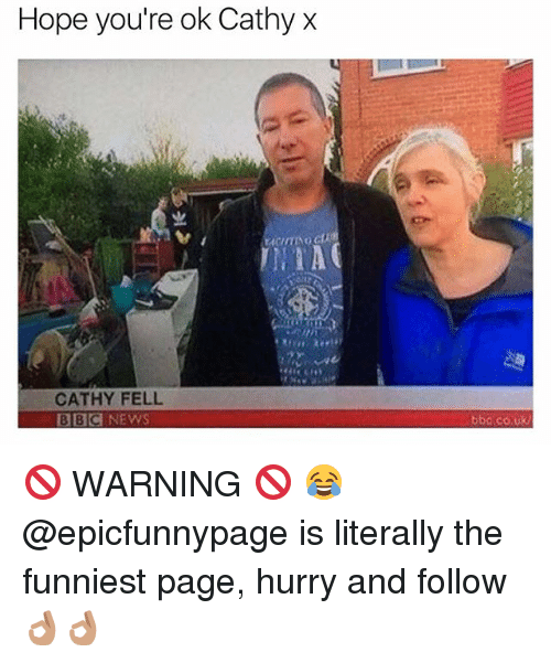 News, Bbc News, and British: Hope you're ok Cathy x  CATHY FELL  BBC NEWS  bbo.co,uk 🚫 WARNING 🚫 😂 @epicfunnypage is literally the funniest page, hurry and follow 👌🏽👌🏽