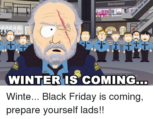 Black Friday, Friday, and Winter: horizons  RUM  WINTER IS COMING.