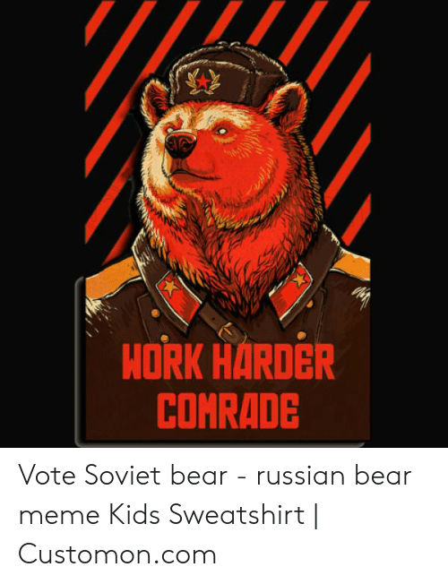 eba91e603034 Meme, Bear, and Kids: HORK HARDER COMRADE Vote Soviet bear - russian bear