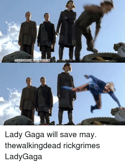 Lady Gaga, Memes, and 🤖: HORRORVIXEN101THERICKYGRIMES Lady Gaga will save may. thewalkingdead rickgrimes LadyGaga