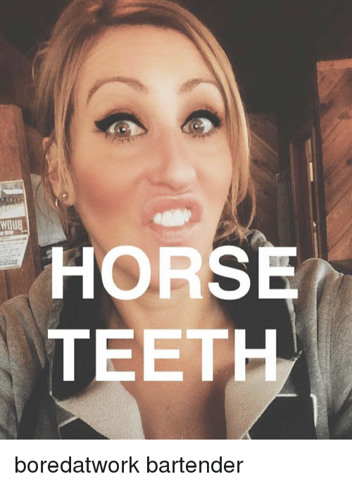horse teeth boredatwork bartender 11758373 25 best horse teeth memes teething memes, julie memes, that memes