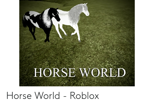 HORSE WORLD Horse World - Roblox | Horse Meme on ME ME