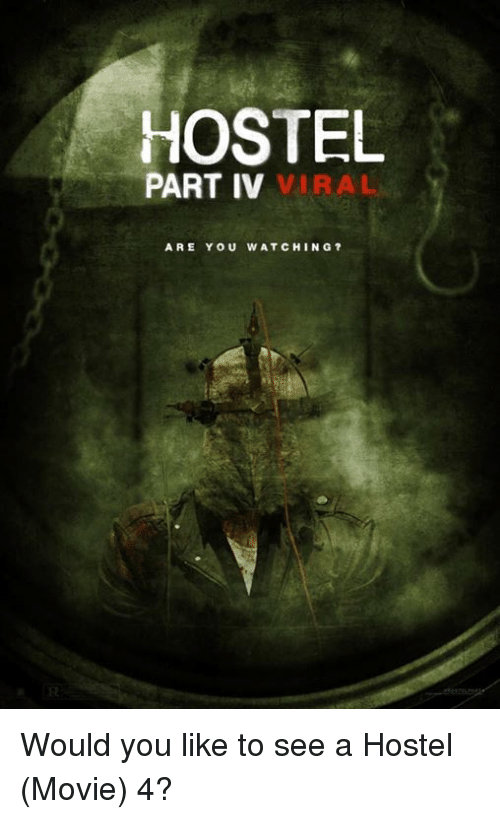 Memes, Movie, and Watch: HOSTEL  PART IV  VIRAL  ARE YOU WATCH NG? Would you like to see a Hostel (Movie) 4?