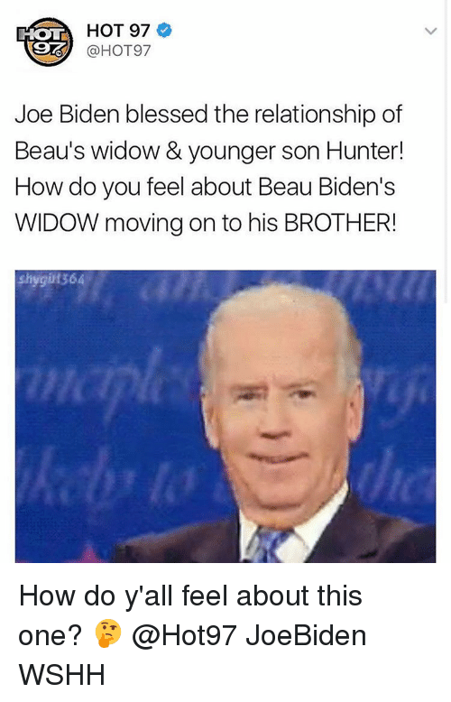 Joe Biden, Memes, and Hot97: HOT 97  HOT  @HOT97  Joe Biden blessed the relationship of  Beau's widow & younger son Hunter!  How do you feel about Beau Biden's  WIDOW moving on to his BROTHER!  shygi 1364 How do y'all feel about this one? 🤔 @Hot97 JoeBiden WSHH