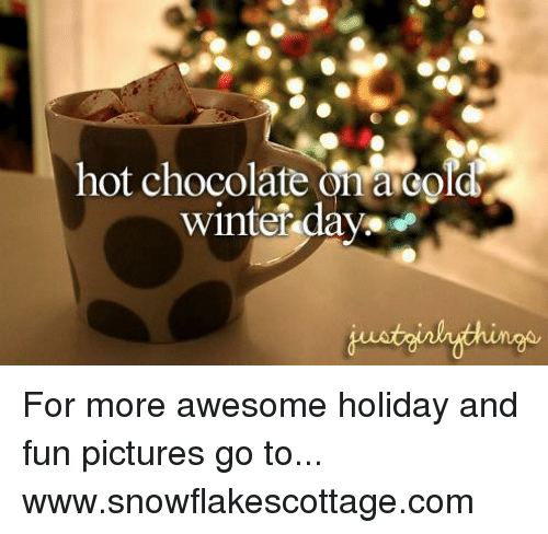 b031927bb Hot Chocolate Di Oldy Winter Days for More Awesome Holiday and Fun ...