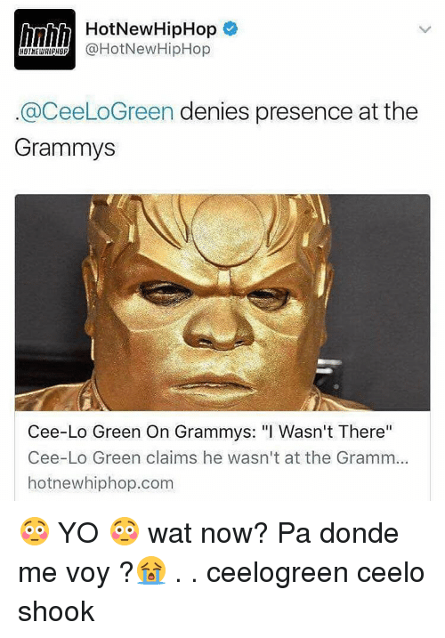 """Grammys, Hotnewhiphop, and Memes: Hot New HipHop  HOTNEWHIPHOP  @CeeLoGreen denies presence at the  Grammys  Cee-Lo Green On Grammys: """"I Wasn't There""""  Cee-Lo Green claims he wasn't at the Gramm...  hotnewhiphop.com 😳 YO 😳 wat now? Pa donde me voy ?😭 . . ceelogreen ceelo shook"""