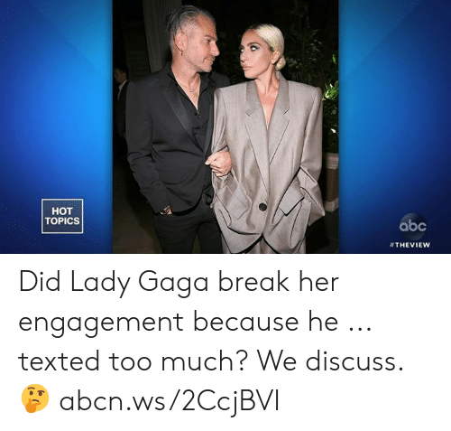 Abc, Lady Gaga, and Memes: HOT  TOPICS  abc  Did Lady Gaga break her engagement because he ... texted too much? We discuss. 🤔 abcn.ws/2CcjBVI