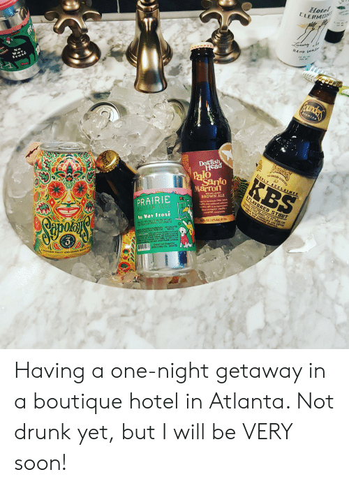 Drunk, Head, and Soon...: Hotel  ELERMON  Laaury  HAND WAS  300  No  Way  Frose  и  Founders  Brewing  Dogfish  Head  GHLY ACCLAINED  KBS  Santo  Marron  4SI T  WOOD-AGED  BROWN ALE  FLAVORED STOUT  PuRED STOOT UGHT TO BE GGOD FOR  ALE OUREN AND COFFEE  PRAIRIE  ARTISAN ALES  Aged in handmade Palo Santo  anks, this unfiltered, unfettere  rown ale i an unprecedente  blend of roasty, vanilla  caramel complexities  a POR EYERYTHINGA  No Way Frose  12 FLOZ 12% ALC BY VOL  8024 C  AVERN  Cur Ct  CRAFT  A PASSION FRUIT AND GUAVA SOUR ALE Having a one-night getaway in a boutique hotel in Atlanta. Not drunk yet, but I will be VERY soon!