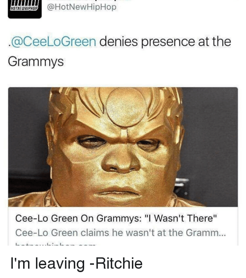"""Grammys, Hotnewhiphop, and Memes: @HotNewHipHop  a CeeLoGreen denies presence at the  Grammys  Cee-Lo Green On Grammys: """"I Wasn't There''  Cee-Lo Green claims he wasn't at the Gramm... I'm leaving -Ritchie"""