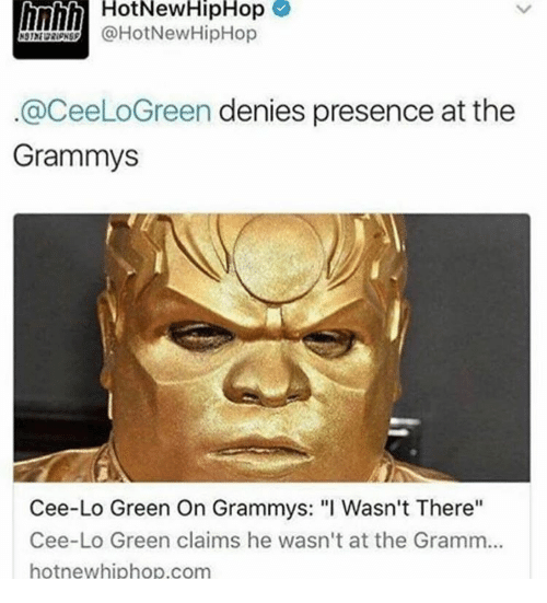 "Grammys, Hotnewhiphop, and Memes: HotNewHipHop  @HotNewHipHop  @CeeLoGreen denies presence at the  Grammys  Cee-Lo Green On Grammys: ""I Wasn't There""  Cee-Lo Green claims he wasn't at the Gramm...  hotnewhiphop.com"