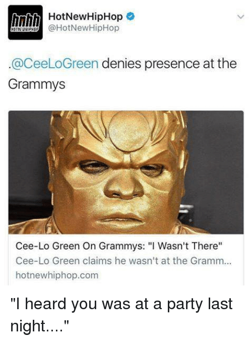 """Blackpeopletwitter, Funny, and Cee Lo Green: HotNewy HipHop  (a HotNewHipHop  @CeeLoGreen denies presence at the  Grammys  Cee-Lo Green On Grammys: """"l Wasn't There""""  Cee-Lo Green claims he wasn't at the Gramm...  hotnewhiphop.com """"I heard you was at a party last night...."""""""