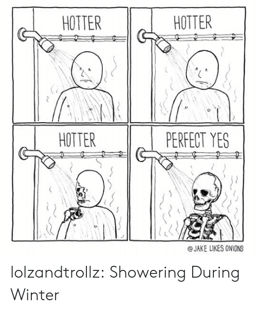 Tumblr, Winter, and Blog: HOTTER  HOTTER  HOTTERPERFECT YES  @JAKE LIKES ONIONS lolzandtrollz:  Showering During Winter