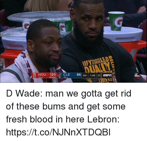 Fresh, Memes, and Lebron: HOU 120CLE 86 4th  1:48 20 ESr  TO: D Wade: man we gotta get rid of these bums and get some fresh blood in here   Lebron: https://t.co/NJNnXTDQBI