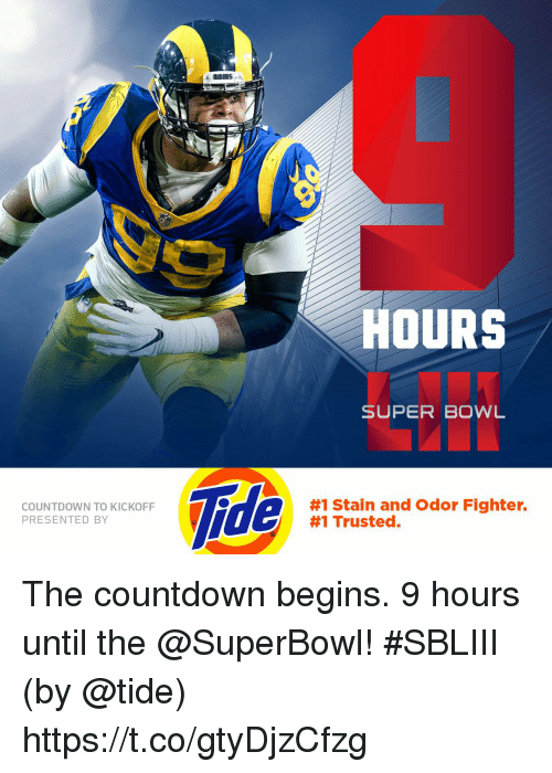 Countdown, Memes, and Super Bowl: HOURS  SUPER BOWL  Tide  COUNTDOWN TO KICKOFF  PRESENTED BY  #1 Stain and Odor Fighter.  #1 Trusted. The countdown begins.  9 hours until the @SuperBowl! #SBLIII  (by @tide) https://t.co/gtyDjzCfzg