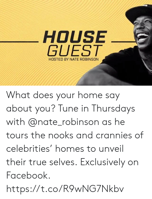 me.me: HOUSE  GUEST  HOSTED BY NATE ROBINSON What does your home say about you?  Tune in Thursdays with @nate_robinson as he tours the nooks and crannies of celebrities' homes to unveil their true selves.  Exclusively on Facebook. https://t.co/R9wNG7Nkbv