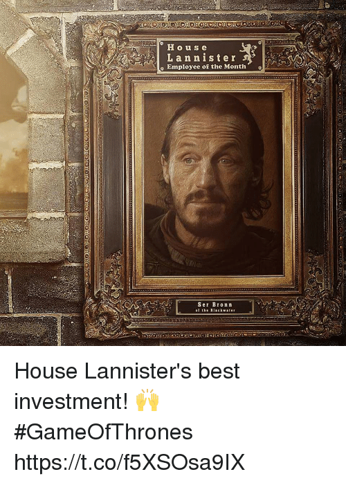 """Best, House, and Gameofthrones: House  Lannister  Employee of the Month""""  Ser Bronn  of the Blackwater House Lannister's best investment! 🙌 #GameOfThrones https://t.co/f5XSOsa9IX"""
