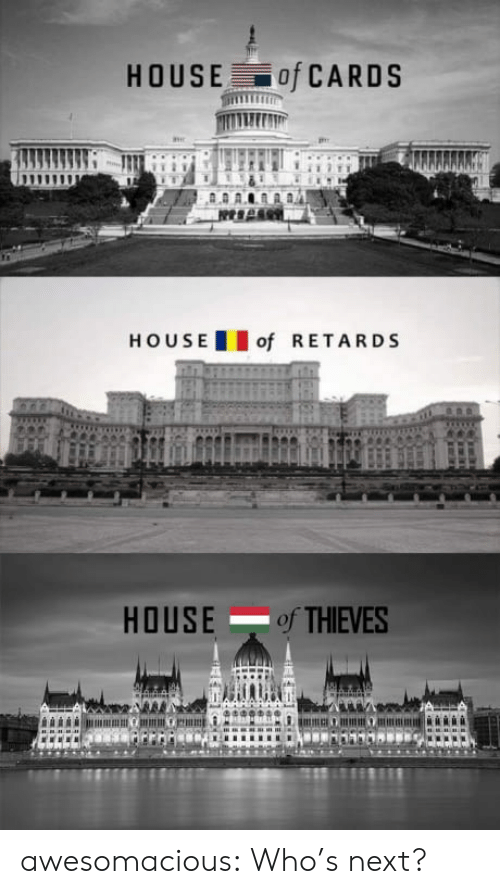 Tumblr, Blog, and House: HOUSE of CARDS  HOUSEof RETARDS  HOUSE of THIEVES  oi awesomacious:  Who's next?