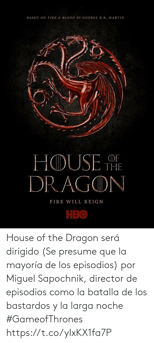 House, Miguel, and Espanol: House of the Dragon será dirigido (Se presume que la mayoría de los episodios) por Miguel Sapochnik, director de episodios como la batalla de los bastardos y la larga noche  #GameofThrones https://t.co/yIxKX1fa7P
