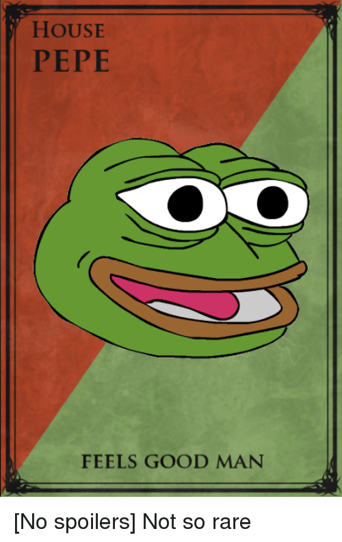 Ordinaire Game Of Thrones, Good, And House: HOUSE PEPE FEELS GOOD MAN [No