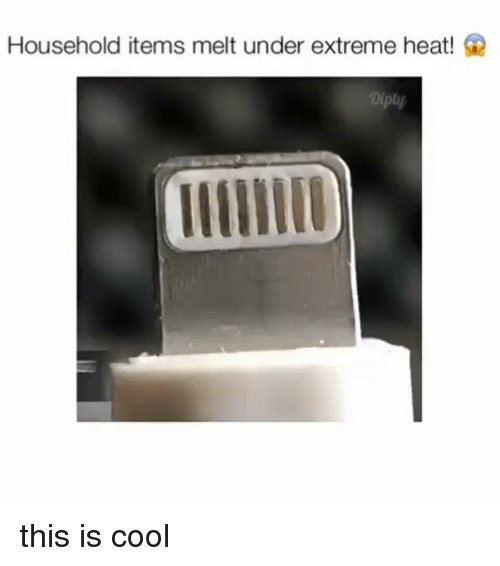 Household Items Melt Under Extreme Heat! G This Is Cool | Cool Meme ...