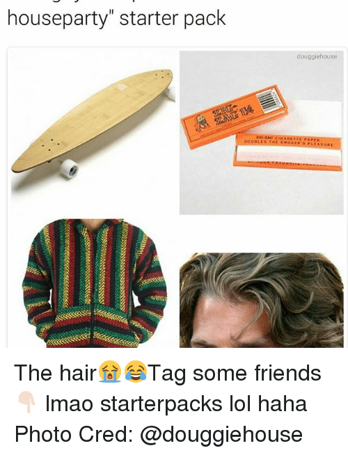 "Friends, Lmao, and Lol: houseparty"" starter pack  douggiehouse  zia RAO CIGARETTE FAPER  OUBLES THE PLEASUR The hair😭😂Tag some friends 👇🏻 lmao starterpacks lol haha Photo Cred: @douggiehouse"