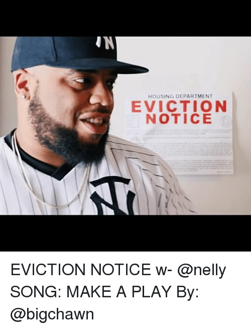 Memes, Nelly, and 🤖: HOUSING DEPARTMENT  EVICTION  NOTICE EVICTION NOTICE w- @nelly SONG: MAKE A PLAY By: @bigchawn