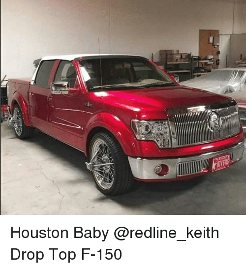 Memes And Redline Houston Baby Keith Drop Top F 150