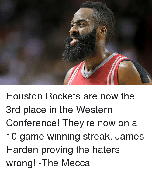 Houston Rockets, James Harden, and Memes: Houston Rockets are now the 3rd place in the Western Conference! They're now on a 10 game winning streak.  James Harden proving the haters wrong!  -The Mecca