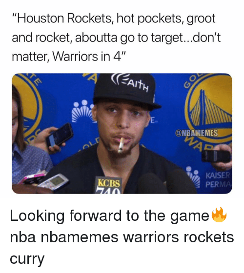"""Basketball, Hot Pockets, and Houston Rockets: """"Houston Rockets, hot pockets, groot  and rocket, aboutta go to target...don't  matter, Warriors in 4""""  Eo  @NBAMEMES  KAISER  PERMA  BS Looking forward to the game🔥 nba nbamemes warriors rockets curry"""