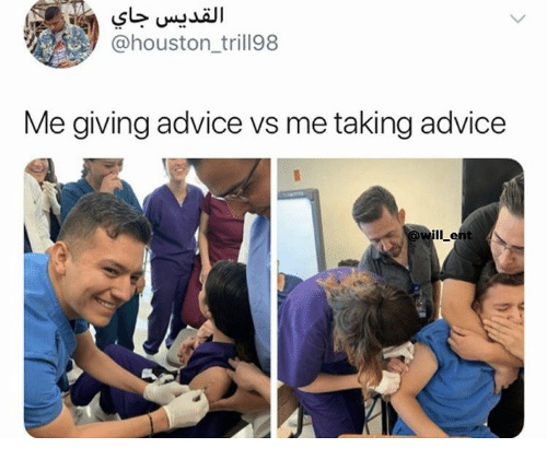 Advice, Houston, and Ent: @houston_trill98  Me giving advice vs me taking advice  IL ent