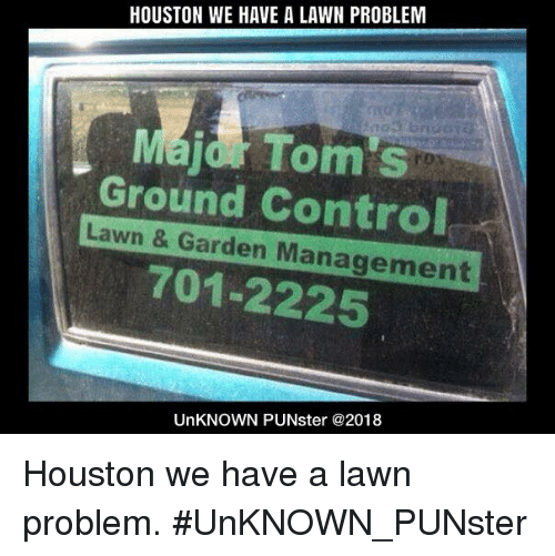 Memes, Houston, And Toms: HOUSTON WE HAVE A LAWN PROBLEM Tomu0027s Ground Contro