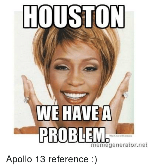 Houston We Have A Problem Memes And Apollo HOUSTON WE HAVE PROBLEM