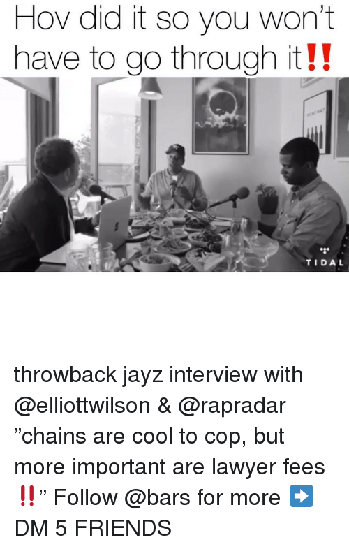 "Friends, Lawyer, and Memes: Hov did it so you won't  have to go through it!!  TIDA throwback jayz interview with @elliottwilson & @rapradar ""chains are cool to cop, but more important are lawyer fees‼️"" Follow @bars for more ➡️ DM 5 FRIENDS"