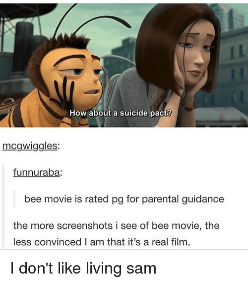 Bee Movie, Memes, and 🤖: How about a suicide pact?  mcgwiggles:  funnuraba:  bee movie is rated pg for parental guidance  the more screenshots i see of bee movie, the  less convinced I am that it's a real film I don't like living ≪sam≫