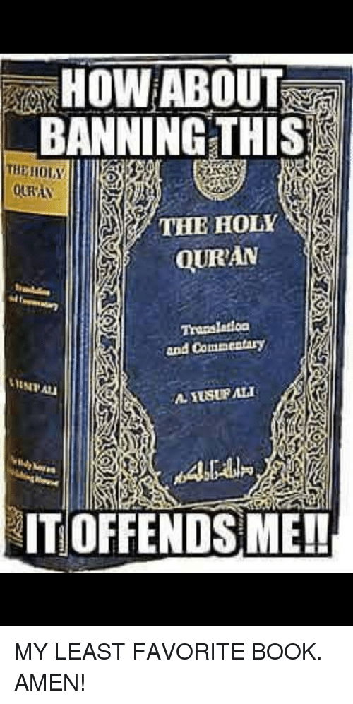 Book, Quran, and Forwardsfromgrandma: HOW ABOUT  BANNING THIS  THE HOLY  QURAN  Translatioa  and Comaentary  AYUSURAH  IT OFFENDS ME!!