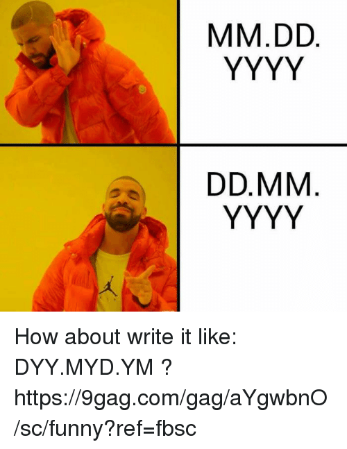 9gag, Dank, and Funny: How about write it like: DYY.MYD.YM ?   https://9gag.com/gag/aYgwbnO/sc/funny?ref=fbsc