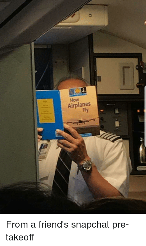 Friends, Funny, and Snapchat: How  Airplanes  Fly