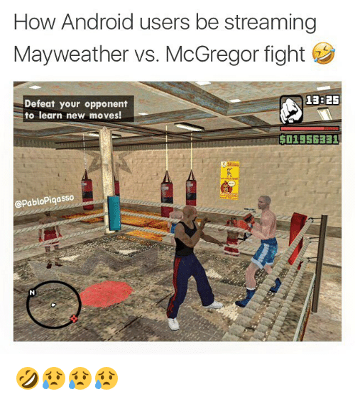 Android, Mayweather, and Memes: How Android users be streaming  Mayweather vs. McGregor fight  Defeat your opponent  to learn new moves!  13825  $01955331  @PabloPiqasso 🤣😥😥😥