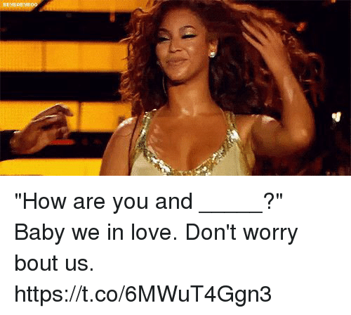 "Funny, Love, and Baby: ""How are you and _____?""  Baby we in love. Don't worry bout us. https://t.co/6MWuT4Ggn3"