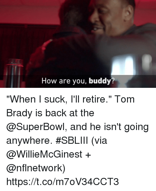 "Memes, Tom Brady, and Superbowl: How are you, buddy? ""When I suck, I'll retire.""  Tom Brady is back at the @SuperBowl, and he isn't going anywhere. #SBLIII (via @WillieMcGinest + @nflnetwork) https://t.co/m7oV34CCT3"