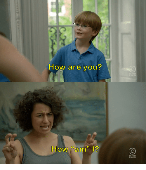 Comedy, How, and You: How are you?   How am  36  COMEDY