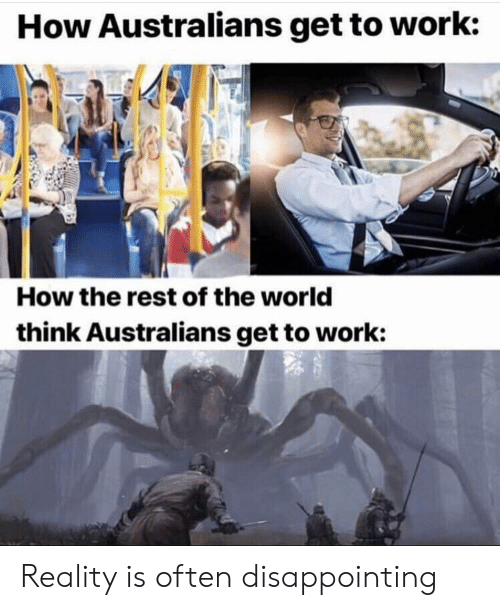 Reddit, Work, and World: How Australians get to work:  How the rest of the world  think Australians get to work: Reality is often disappointing