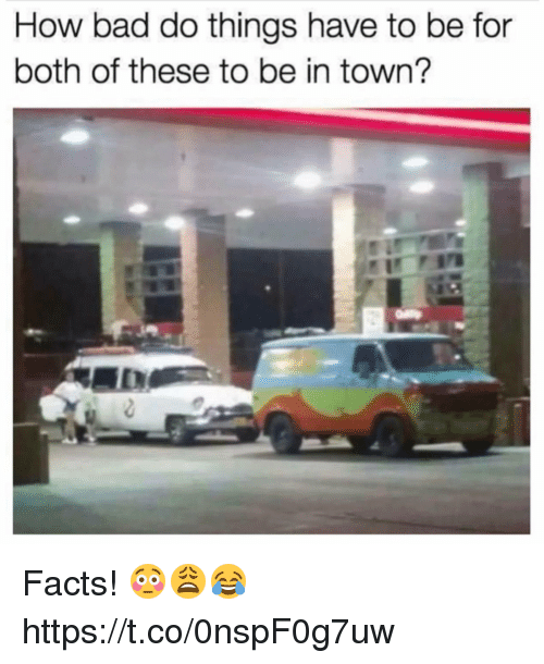 Bad, Facts, and Memes: How bad do things have to be for  both of these to be in town? Facts! 😳😩😂 https://t.co/0nspF0g7uw