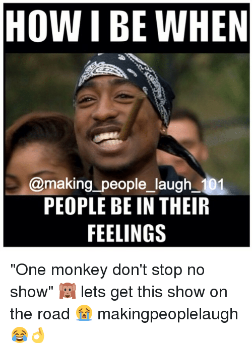 How Be When People Laugh 101 People Be In Their Feelings One Monkey