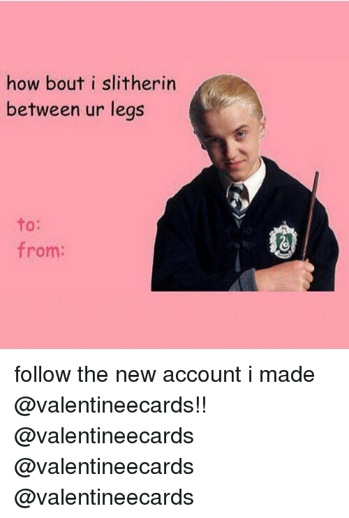 How, Account, and New: how bout i slitherin  between ur leas  To:  from: follow the new account i made @valentineecards!! @valentineecards @valentineecards @valentineecards